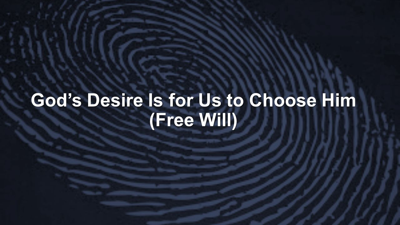 God's Desire Is for Us to Choose Him (Free Will)