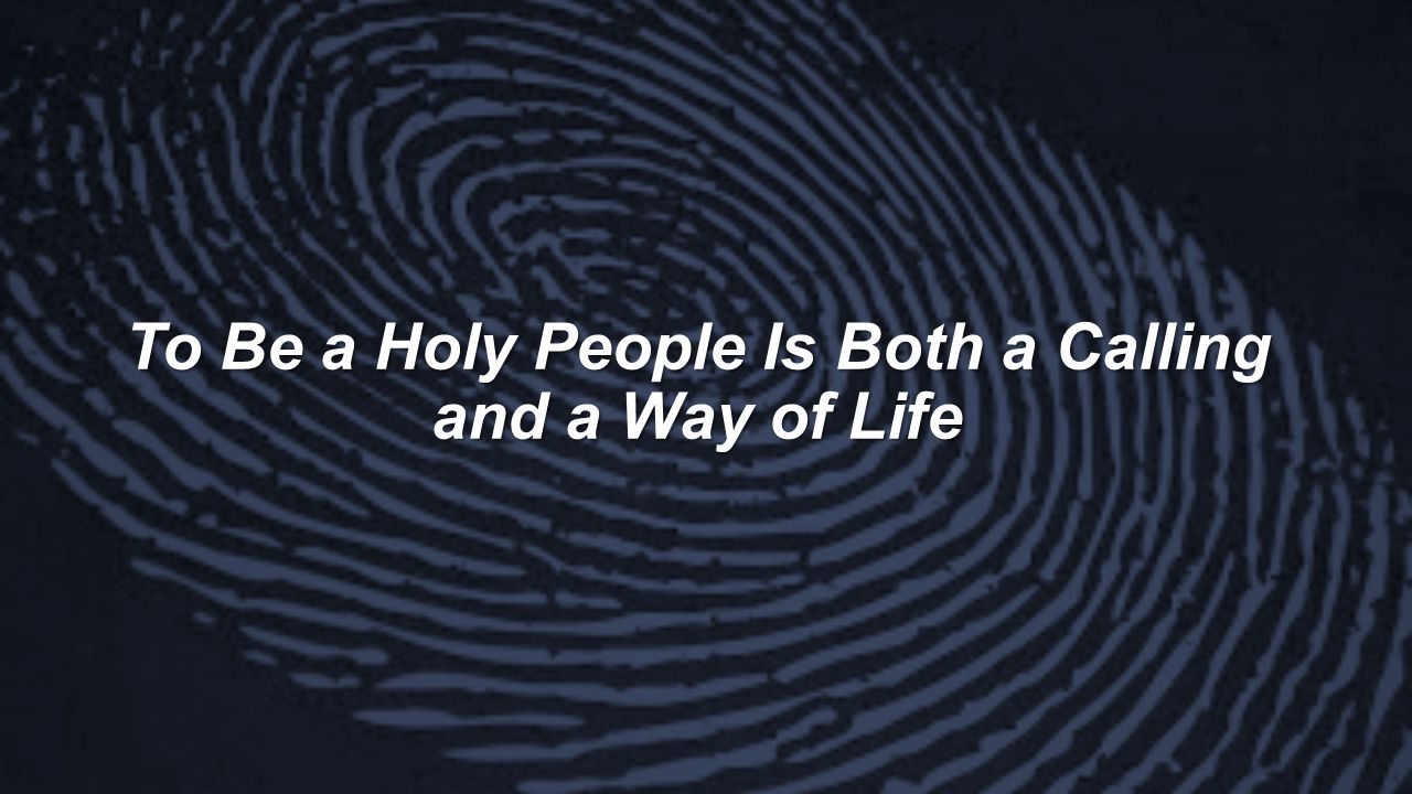 To Be a Holy People Is Both a Calling and a Way of Life