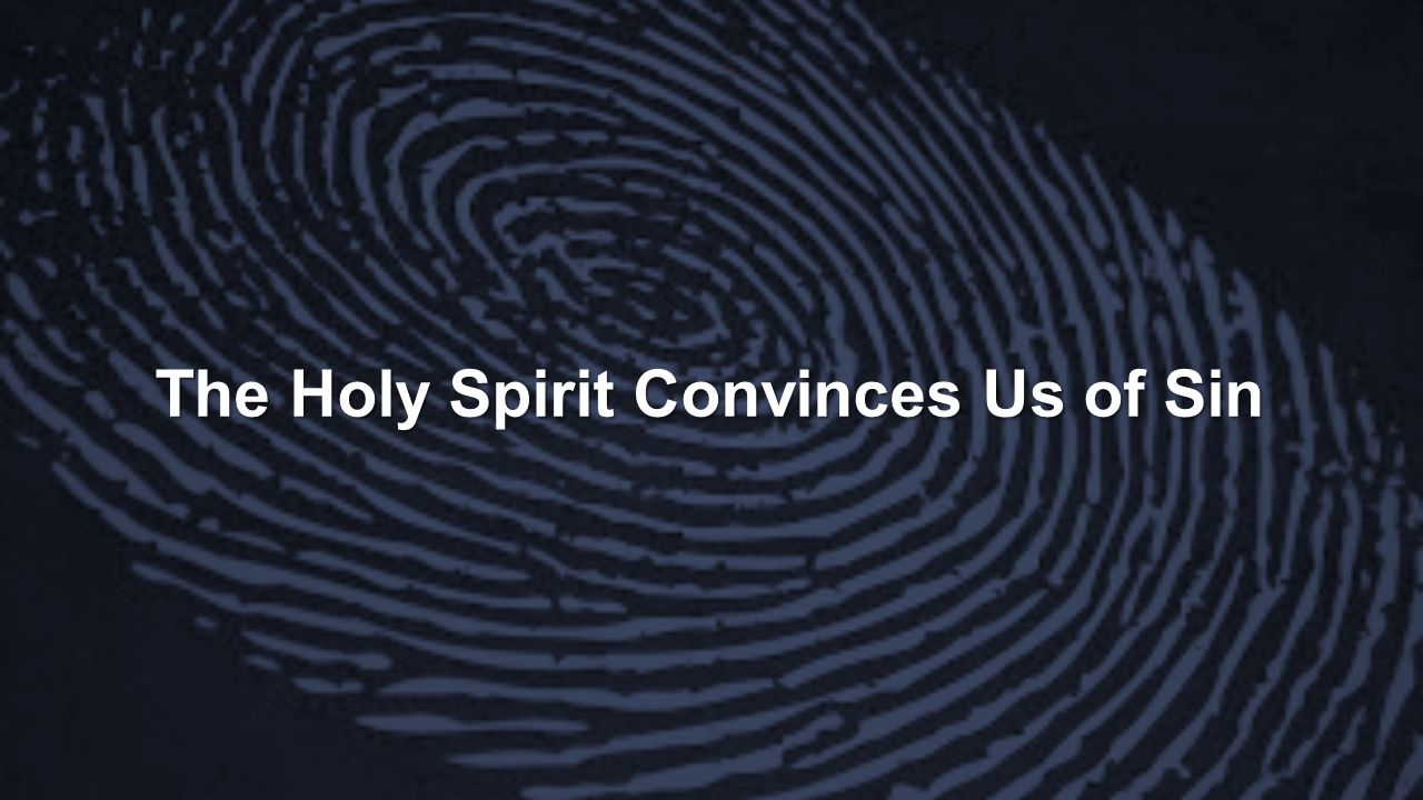 The Holy Spirit Convinces Us of Sin