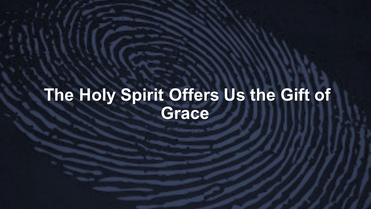 The Holy Spirit Offers Us the Gift of Grace