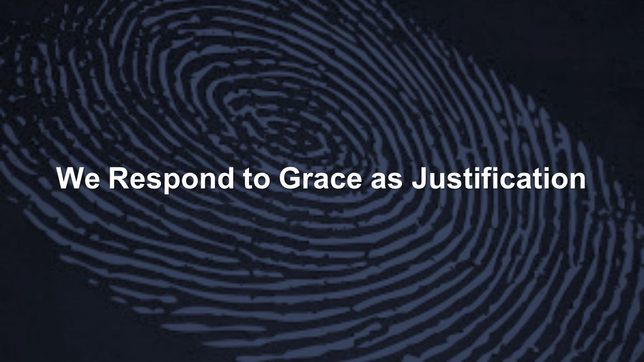 We Respond to Grace as Justification