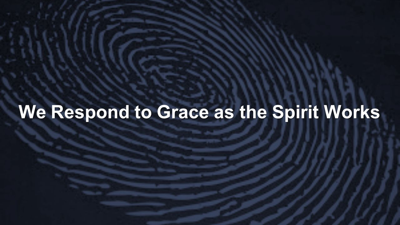 We Respond to Grace as the Spirit Works