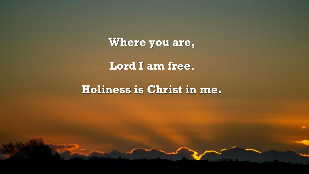 Holiness is Christ in me.