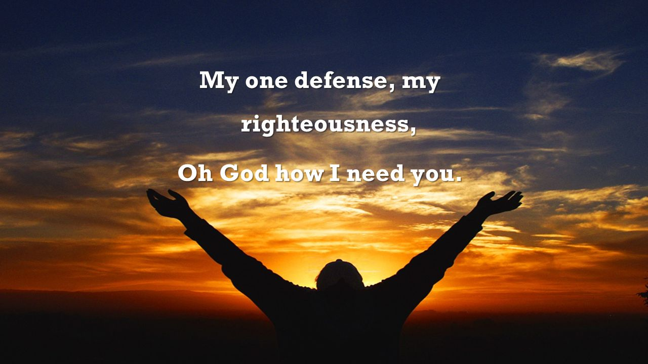 My one defense, my righteousness,