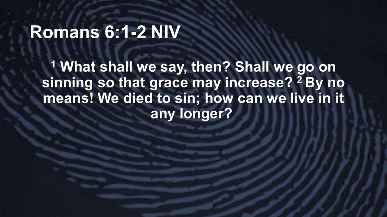 Romans 6:1-2 NIV