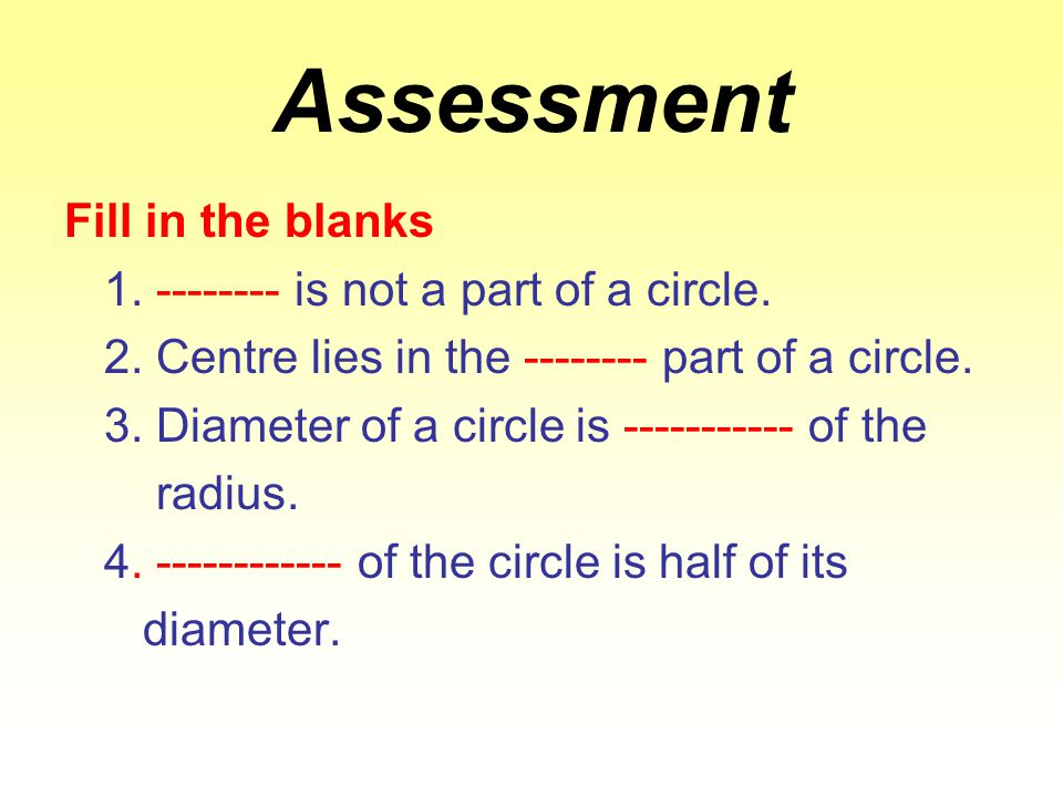 Assessment Fill in the blanks 1. -------- is not a part of a circle.