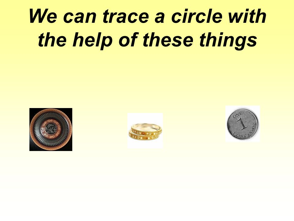 We can trace a circle with the help of these things