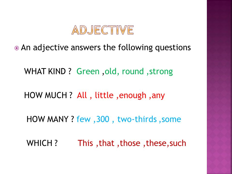 ADJECTIVE An adjective answers the following questions