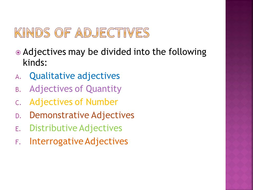 KINDS OF ADJECTIVES Adjectives may be divided into the following kinds: Qualitative adjectives. Adjectives of Quantity.