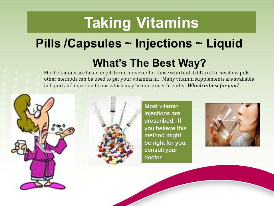 Pills /Capsules ~ Injections ~ Liquid