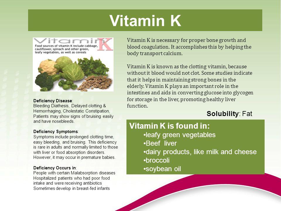 Vitamin K Vitamin K is found in: Solubility: Fat