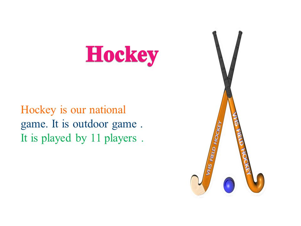 Hockey Hockey is our national game. It is outdoor game .