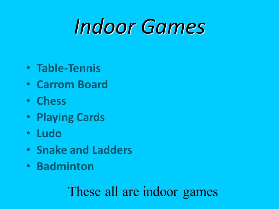 Indoor Games These all are indoor games Table-Tennis Carrom Board