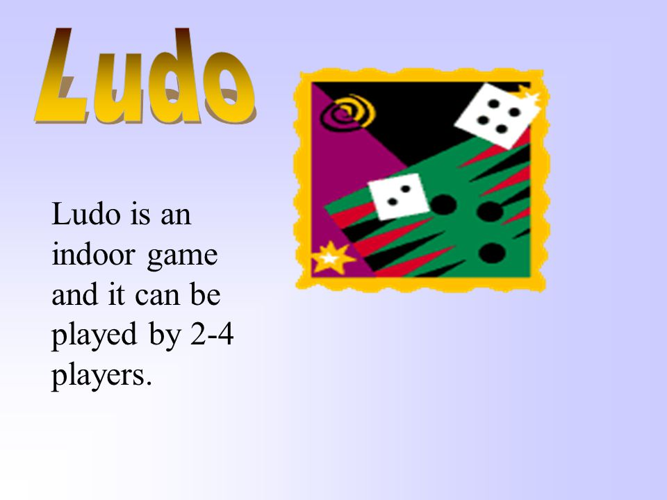 Ludo Ludo is an indoor game and it can be played by 2-4 players.