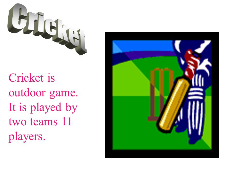 Cricket Cricket is outdoor game. It is played by two teams 11 players.