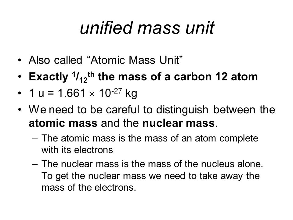 unified mass unit Also called Atomic Mass Unit