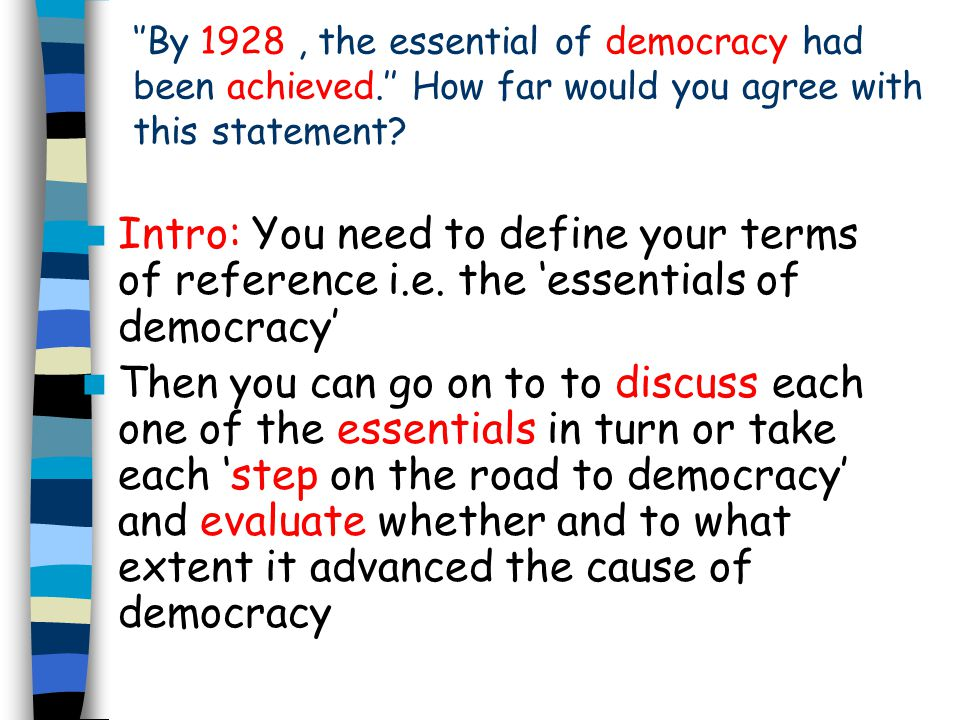 ''By 1928 , the essential of democracy had been achieved