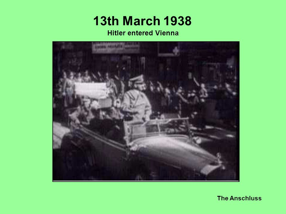 13th March 1938 Hitler entered Vienna