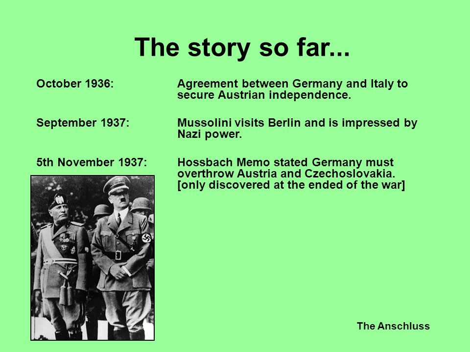 The story so far... October 1936: Agreement between Germany and Italy to secure Austrian independence.