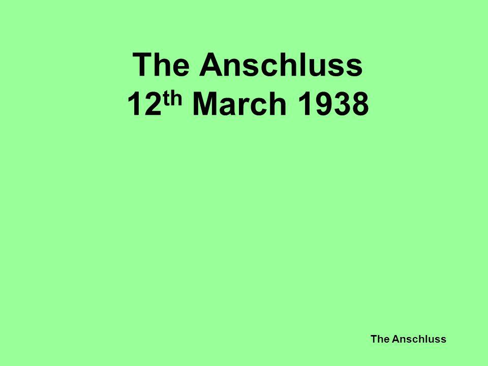 The Anschluss 12th March 1938 The Anschluss