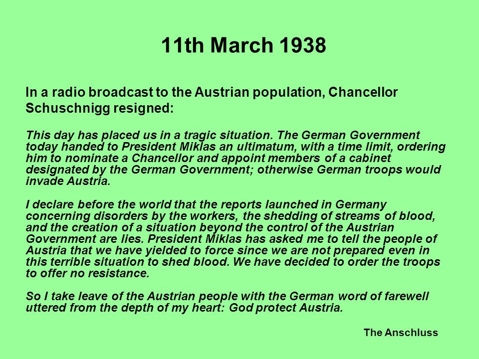 11th March 1938 In a radio broadcast to the Austrian population, Chancellor Schuschnigg resigned: