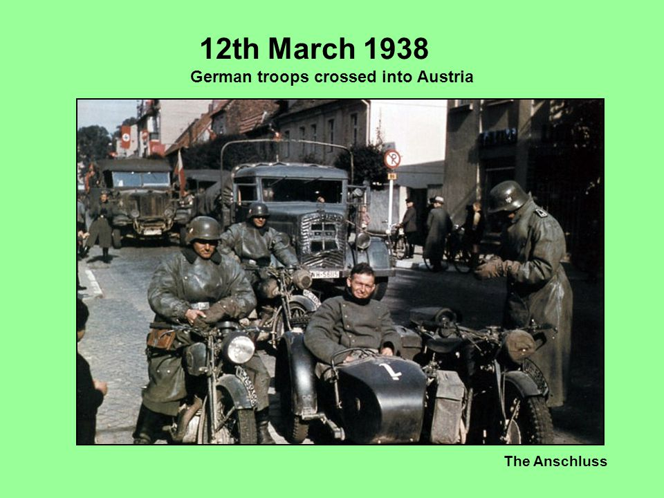 12th March 1938 German troops crossed into Austria