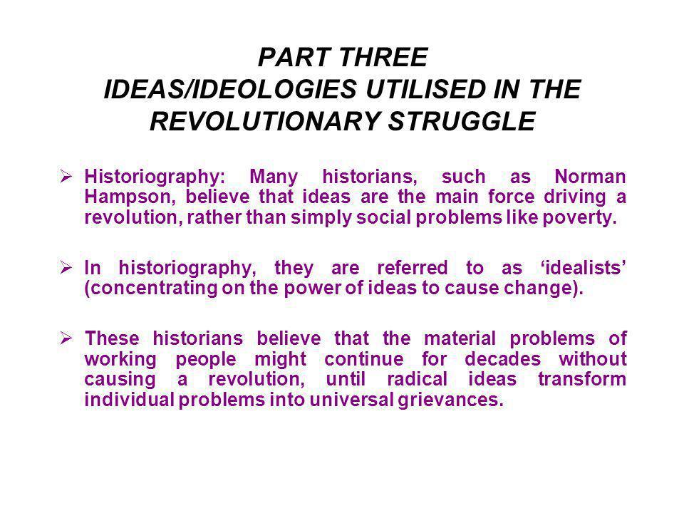 PART THREE IDEAS/IDEOLOGIES UTILISED IN THE REVOLUTIONARY STRUGGLE