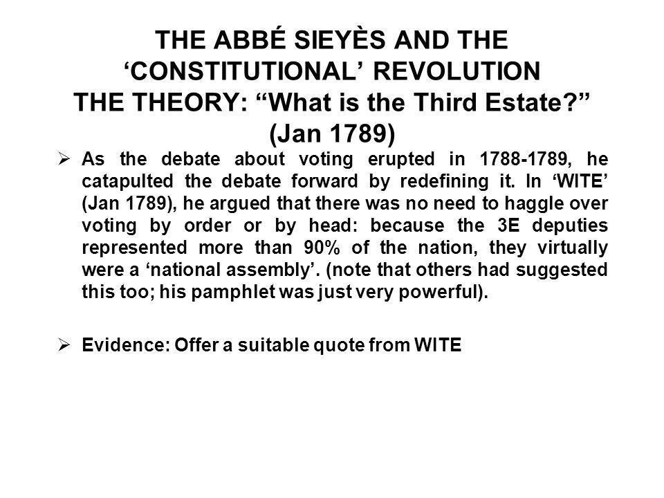 THE ABBÉ SIEYÈS AND THE 'CONSTITUTIONAL' REVOLUTION THE THEORY: What is the Third Estate (Jan 1789)