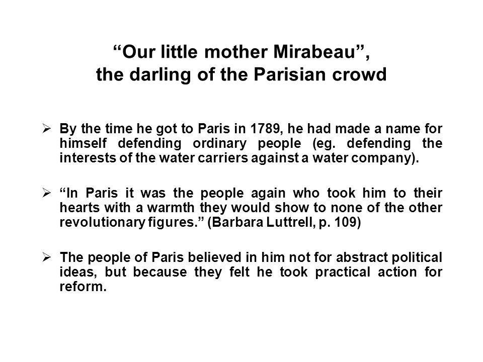 Our little mother Mirabeau , the darling of the Parisian crowd