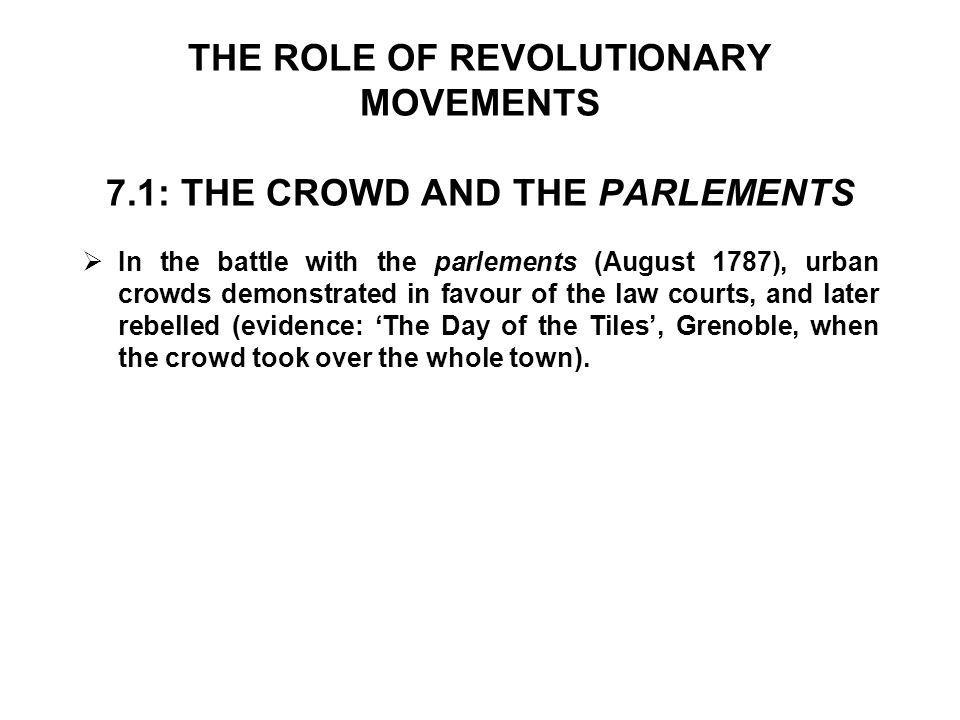 THE ROLE OF REVOLUTIONARY MOVEMENTS 7.1: THE CROWD AND THE PARLEMENTS