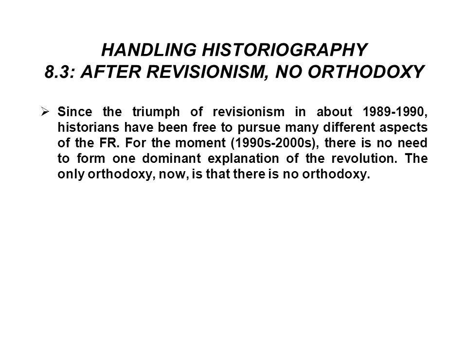 HANDLING HISTORIOGRAPHY 8.3: AFTER REVISIONISM, NO ORTHODOXY