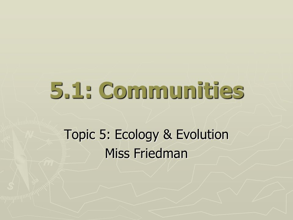 Topic 5: Ecology & Evolution Miss Friedman