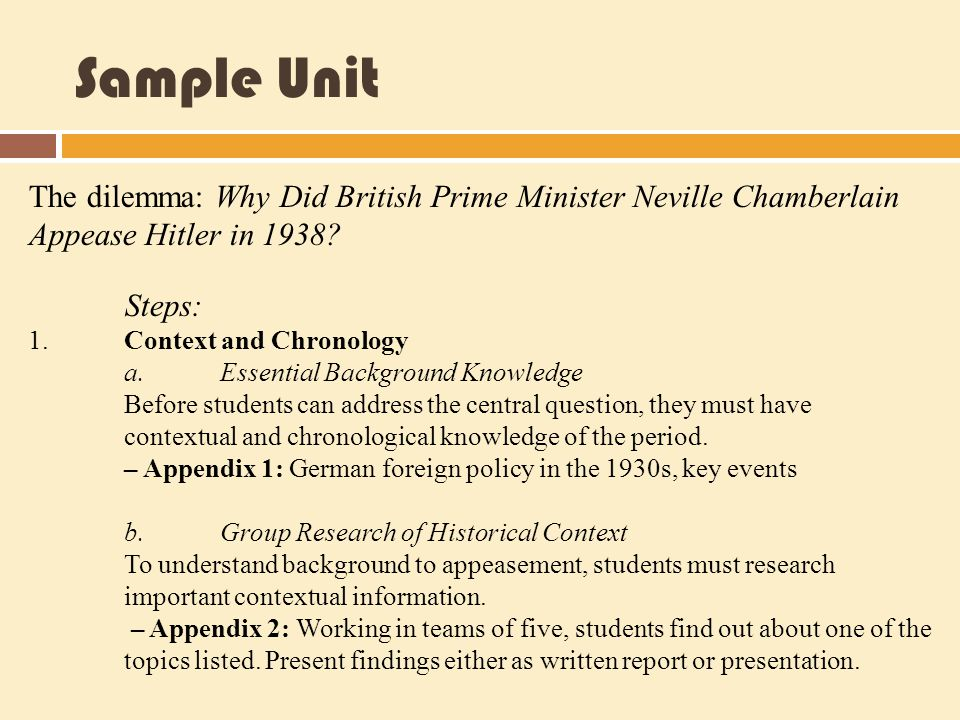 Sample Unit The dilemma: Why Did British Prime Minister Neville Chamberlain Appease Hitler in 1938