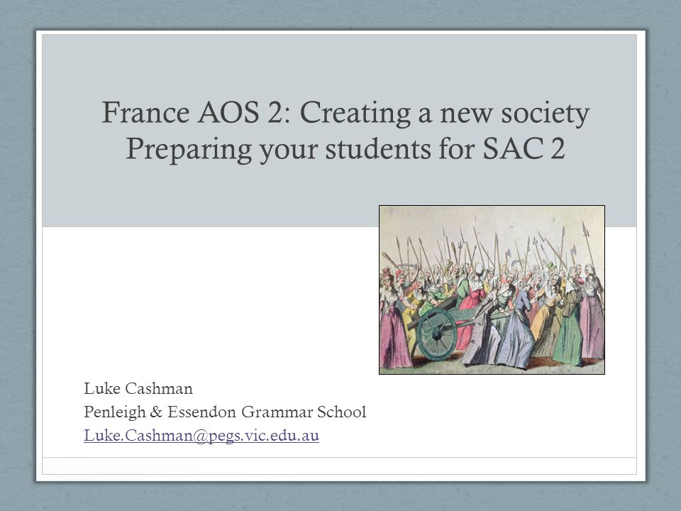 France AOS 2: Creating a new society Preparing your students for SAC 2