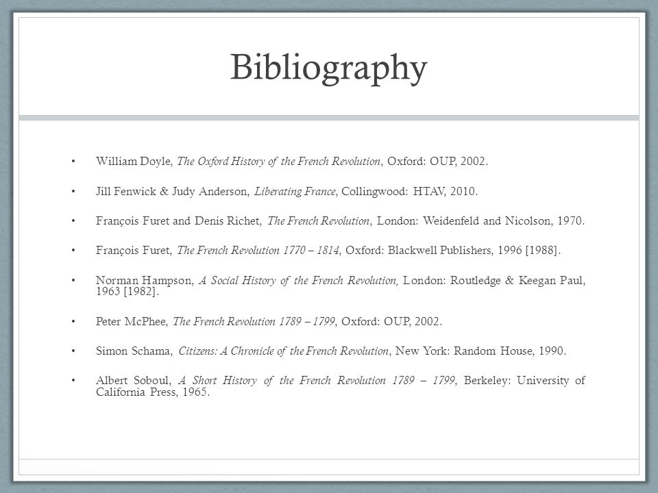 Bibliography William Doyle, The Oxford History of the French Revolution, Oxford: OUP, 2002.