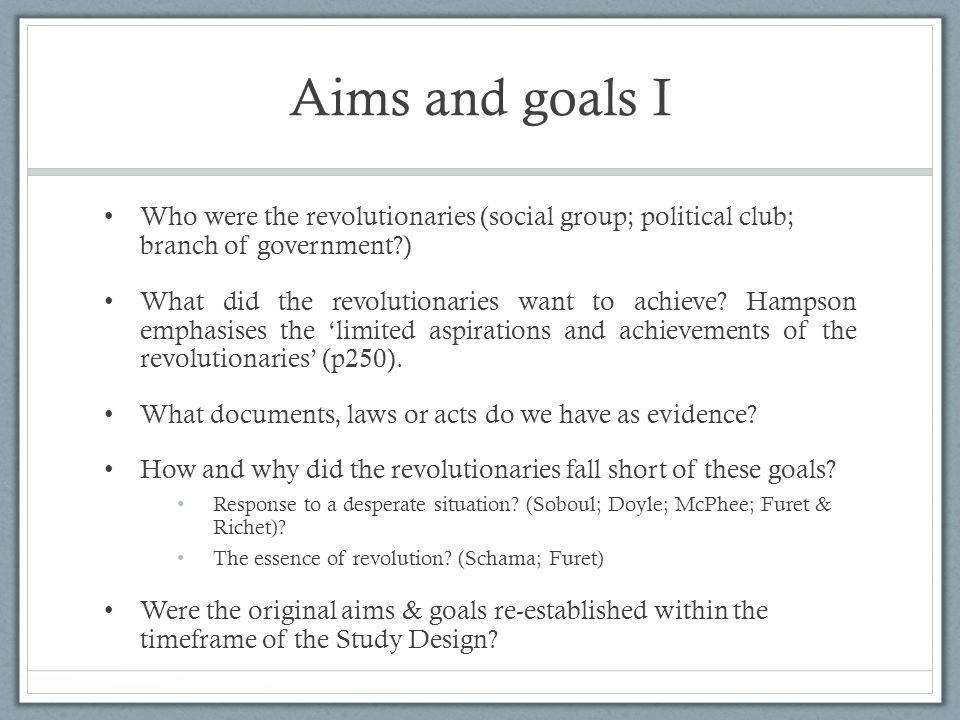 Aims and goals I Who were the revolutionaries (social group; political club; branch of government )