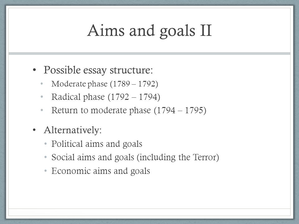 Aims and goals II Possible essay structure: Alternatively: