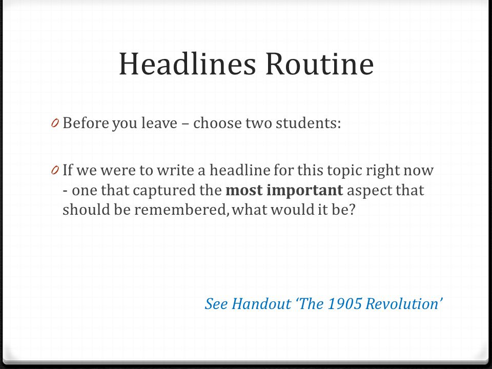 Headlines Routine Before you leave – choose two students: