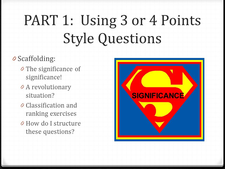 PART 1: Using 3 or 4 Points Style Questions