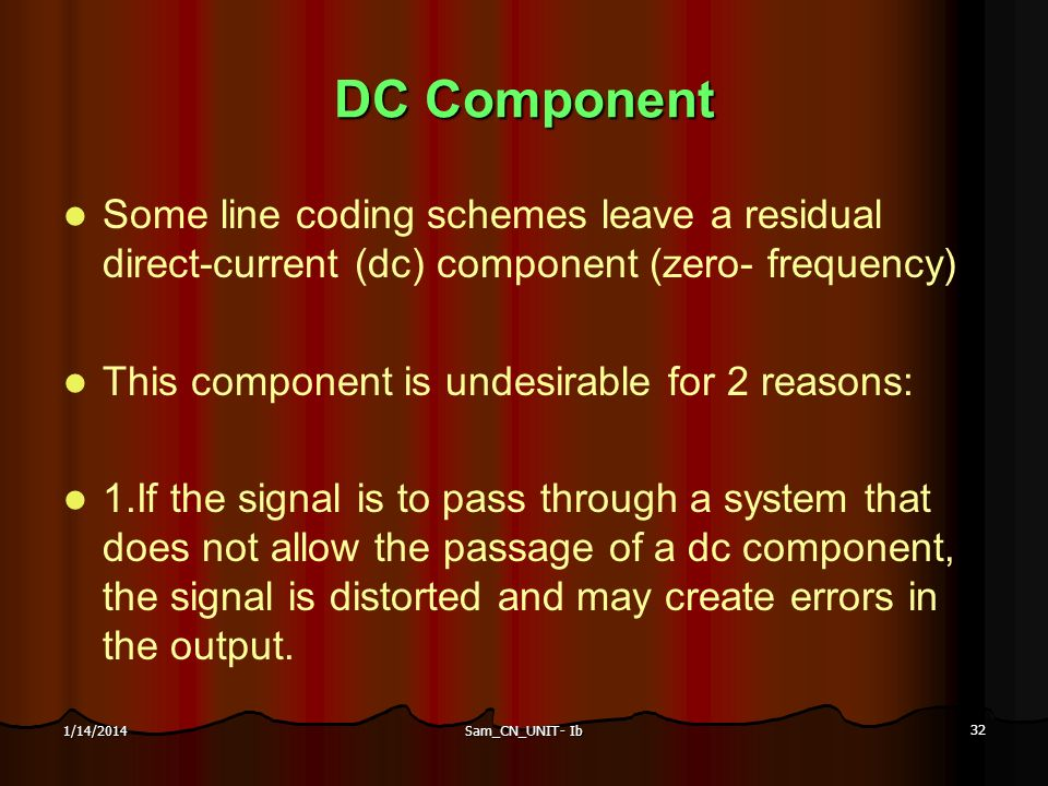 DC Component Some line coding schemes leave a residual direct-current (dc) component (zero- frequency)