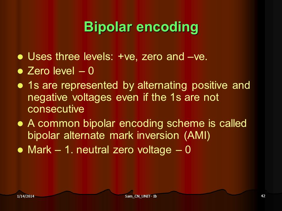Bipolar encoding Uses three levels: +ve, zero and –ve. Zero level – 0