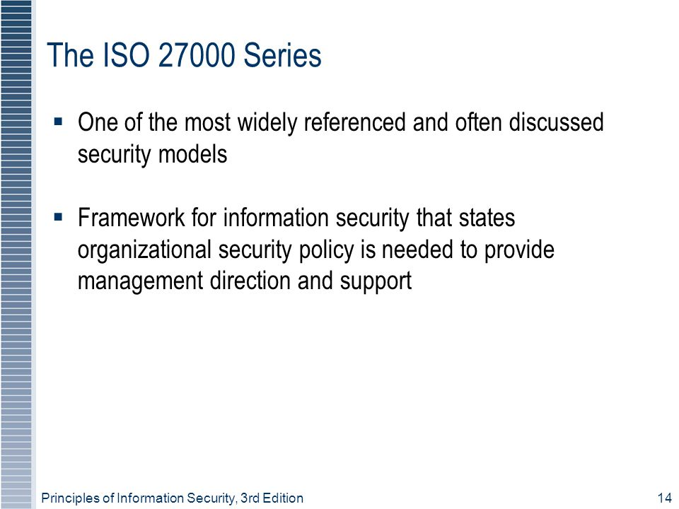 The ISO 27000 Series One of the most widely referenced and often discussed security models.