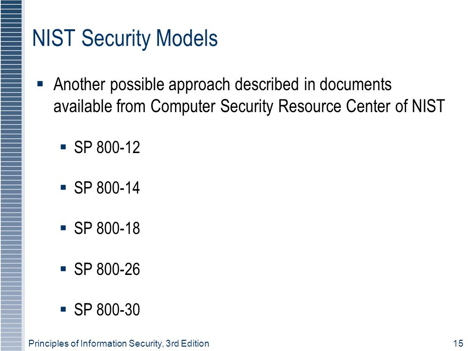 NIST Security Models Another possible approach described in documents available from Computer Security Resource Center of NIST.