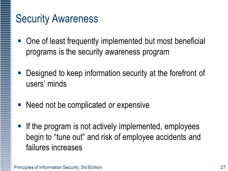 Security Awareness One of least frequently implemented but most beneficial programs is the security awareness program.
