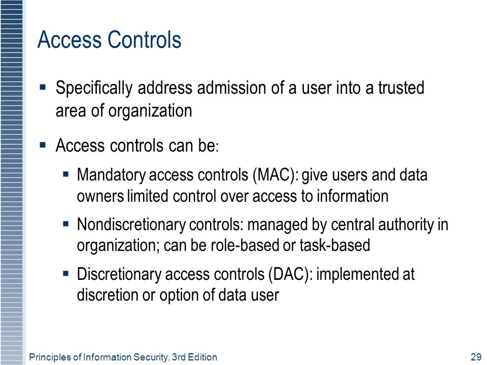 Access Controls Specifically address admission of a user into a trusted area of organization. Access controls can be: