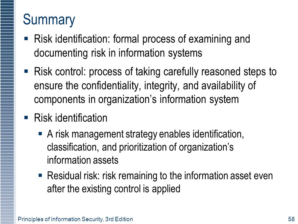 Summary Risk identification: formal process of examining and documenting risk in information systems.