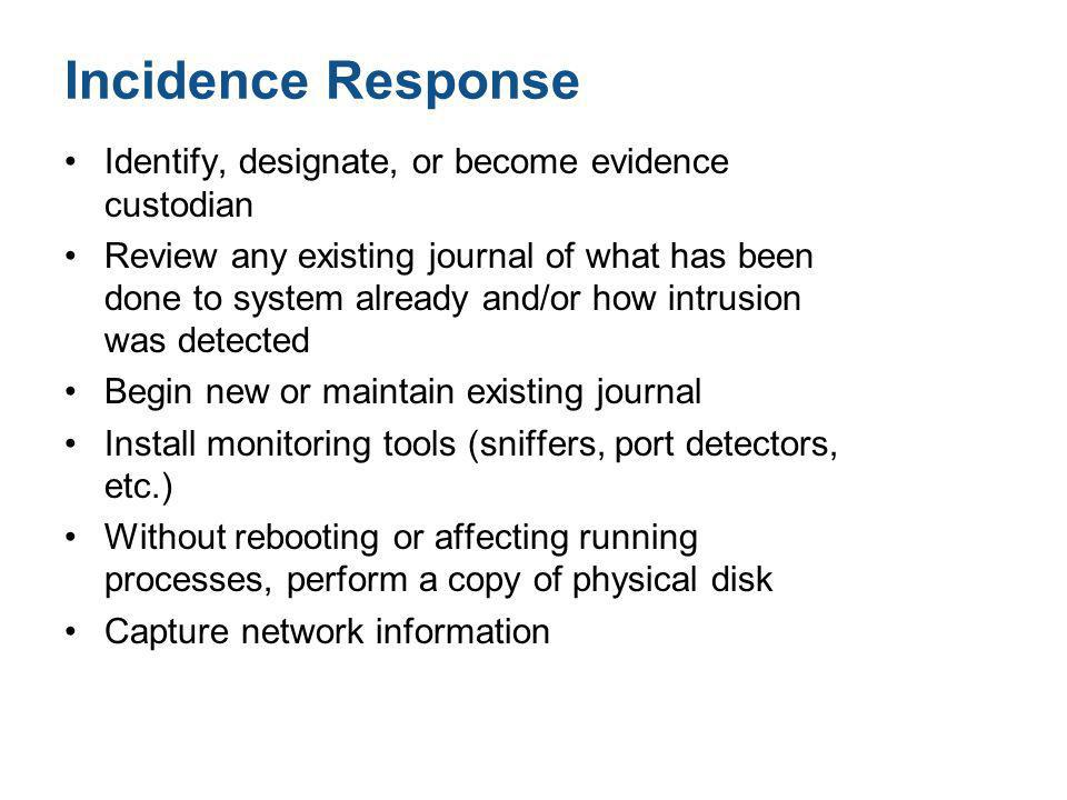 Incidence Response Identify, designate, or become evidence custodian