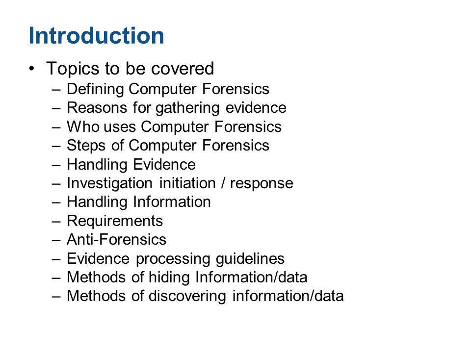 Introduction Topics to be covered Defining Computer Forensics