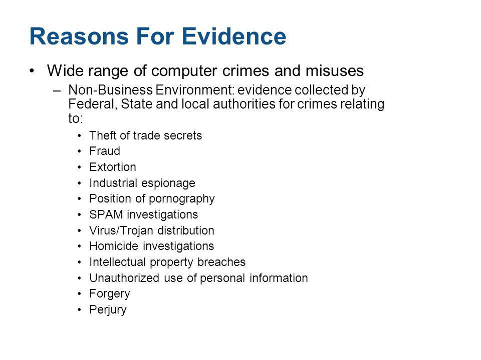 Reasons For Evidence Wide range of computer crimes and misuses