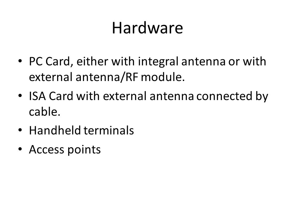 Hardware PC Card, either with integral antenna or with external antenna/RF module. ISA Card with external antenna connected by cable.